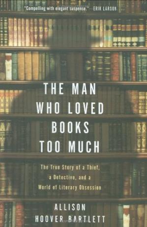 A capa do livro The Man Who Loved Books Too Much: The True Story of a Thief, a Detective, and a World of Literary Obsession