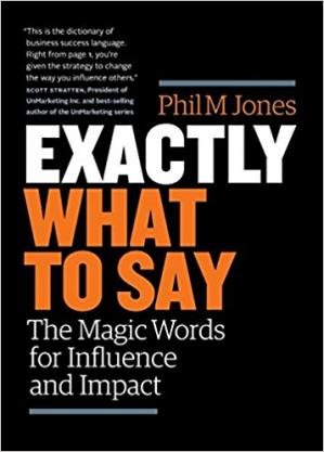 Sampul buku Exactly What to Say: The Magic Words for Influence and Impact