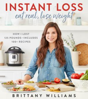 Book cover Instant Loss: Eat Real, Lose Weight: How I Lost 125 Pounds--Includes 100+ Recipes