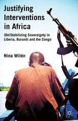 Copertina Justifying Interventions in Africa: (De)Stabilizing Sovereignty in Liberia, Burundi and the Congo