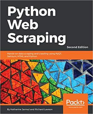 Book cover Python Web Scraping: Hands-on data scraping and crawling using PyQT, Selnium, HTML and Python
