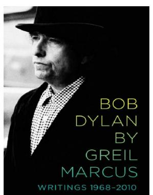 Book cover Bob Dylan by Greil Marcus: Writings 1968–2010