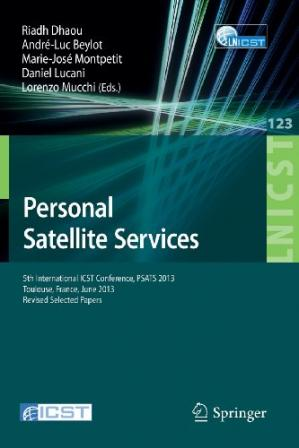 Book cover Personal Satellite Services: 5th International ICST Conference, PSATS 2013, Toulouse, France, June 27-28, 2013, Revised Selected Papers