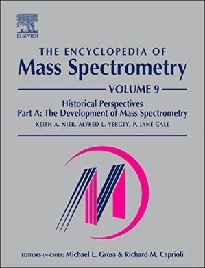 Обложка книги The Encyclopedia of Mass Spectrometry. Volume 9: Historical Perspectives, Part A: The Development of Mass Spectrometry