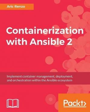 Book cover Containerization with Ansible 2: Implement container management, deployment, and orchestration within the Ansible ecosystem