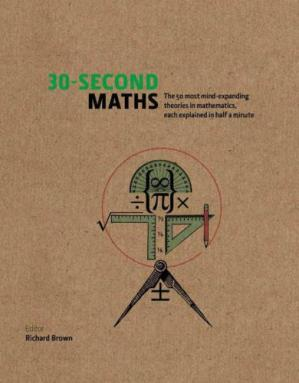 Book cover 30-Second Maths: The 50 Most Mind-Expanding Theories in Mathematics, Each Explained in Half a Minute