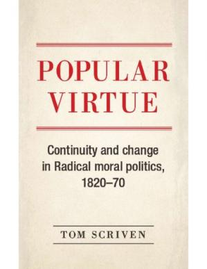 Book cover Popular Virtue Continuity and Change in Radical Moral Politics, 1820–70
