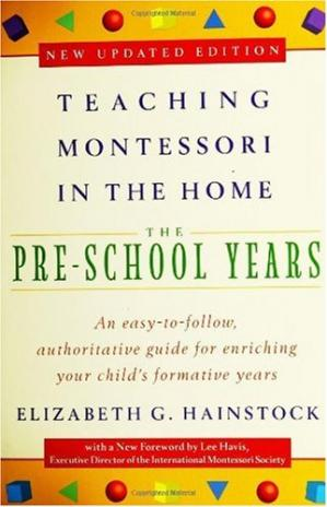 Book cover Teaching Montessori in the Home: Pre-School Years: The Pre-School Years