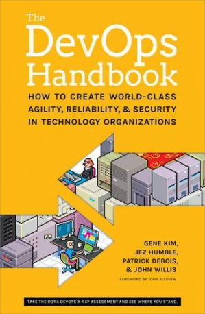 Book cover The DevOps Handbook: How to Create World-Class Agility, Reliability, and Security in Technology Organizations