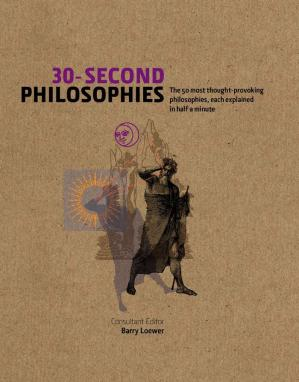 Book cover 30-Second Philosophies: The 50 Most Thought-provoking Philosophies, Each Explained in Half a Minute