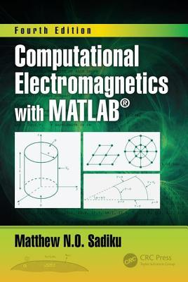 Book cover Computational Electromagnetics with Matlab, Fourth Edition