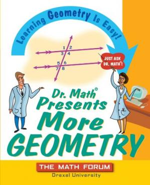 Book cover Dr. Math Presents More Geometry: Learning Geometry is Easy! Just ask Dr. Math!