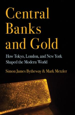 Book cover Central Banks and Gold: How Tokyo, London, and New York Shaped the Modern World
