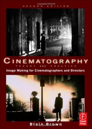 Book cover Cinematography: Theory and Practice, Second Edition: Image Making for Cinematographers and Directors