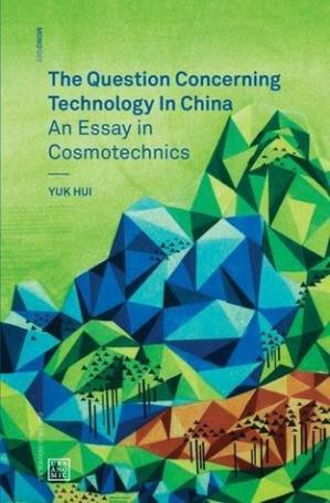Book cover The Question Concerning Technology in China: An Essay in Cosmotechnics