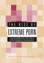 Обкладинка книги The Rise of Extreme Porn: Legal and Criminological Perspectives on Extreme Pornography in England and Wales