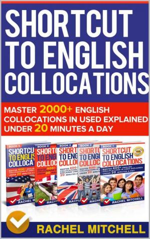 Book cover Shortcut To English Collocations: Master 2000+ English Collocations In Used Explained Under 20 Minutes A Day (5 books in 1 Box set)