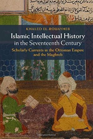 Okładka książki Islamic Intellectual History in the Seventeenth Century: Scholarly Currents in the Ottoman Empire and the Maghreb