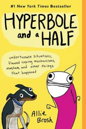 La couverture du livre Hyperbole and a Half: Unfortunate Situations, Flawed Coping Mechanisms, Mayhem, and Other Things That Happened