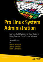 Book cover Pro Linux System Administration: Learn to Build Systems for Your Business Using Free and Open Source Software