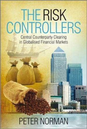 Book cover The risk controllers : central counterparty clearing in globalised financial markets