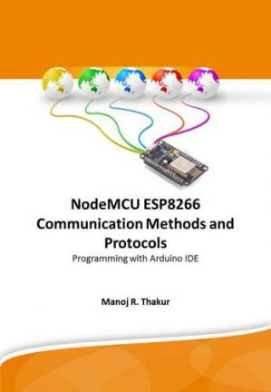 Portada del libro NodeMCU ESP8266 Communication Methods and Protocols : Programming with Arduino IDE