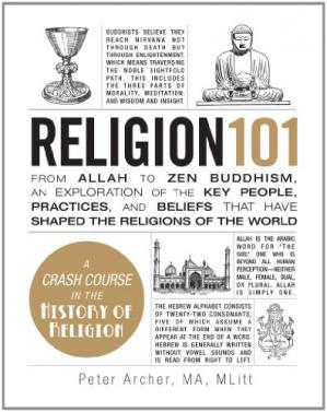 Book cover Religion 101: From Allah to Zen Buddhism, an Exploration of the Key People, Practices, and Beliefs that Have Shaped the Religions of the World