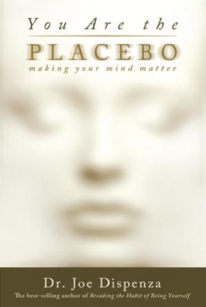 Portada del libro You Are the Placebo  Making Your Mind Matter