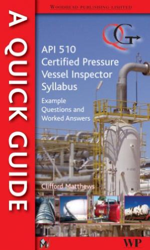 Book cover Quick Guide to API 510 Certified Pressure Vessel Inspector Syllabus: Example Questions and Worked Answers