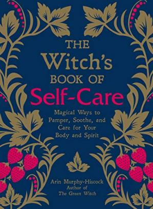 Korice knjige The Witch's Book of Self-Care: Magical Ways to Pamper, Soothe, and Care for Your Body and Spirit