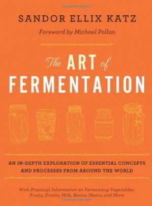 Okładka książki The Art of Fermentation: An In-Depth Exploration of Essential Concepts and Processes from Around the World