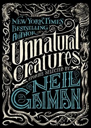 Book cover Unnatural Creatures: Stories Selected by Neil Gaiman