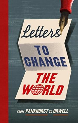 Book cover Letters to Change the World: From Pankhurst to Orwell