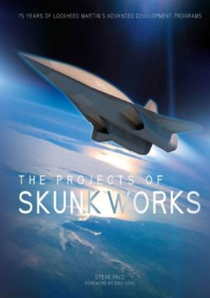 La couverture du livre The Projects of Skunk Works: 75 Years of Lockheed Martin's Advanced Development Programs