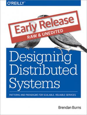 Book cover Designing Distributed Systems: Patterns and Paradigms for Scalable, Reliable Services