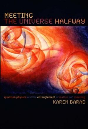 Book cover Meeting the Universe Halfway: Quantum Physics and the Entanglement of Matter and Meaning