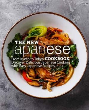 Book cover The New Japanese Cookbook From Kyoto to Tokyo Discover Delicious Japanese Cooking with Easy Japanese Recipes