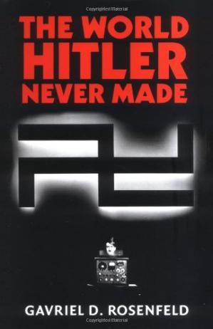 Copertina The World Hitler Never Made: Alternate History and the Memory of Nazism (New Studies in European History)