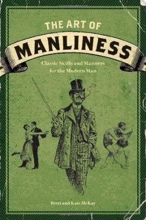 Okładka książki The Art of Manliness: Classic Skills and Manners for the Modern Man