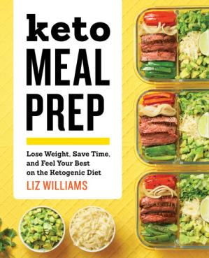 Обкладинка книги Keto Meal Prep Lose Weight, Save Time, and Feel Your Best on the Ketogenic Diet