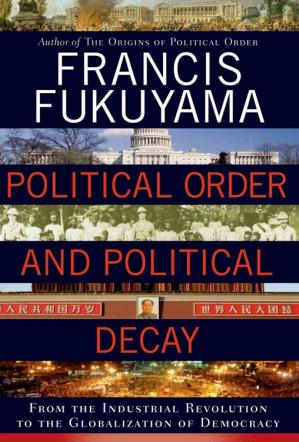 Book cover Political Order and Political Decay: From the Industrial Revolution to the Globalization of Democracy