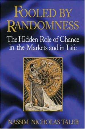 Book cover Fooled by Randomness: The Hidden Role of Chance in the Markets and in Life