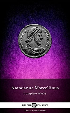 Book cover Delphi Complete Works of Ammianus Marcellinus (Illustrated) (Delphi Ancient Classics Book 60)
