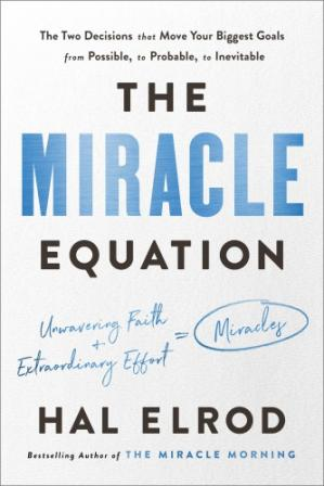 Buchdeckel The Miracle Equation: The Two Decisions That Move Your Biggest Goals from Possible, to Probable, to Inevitable
