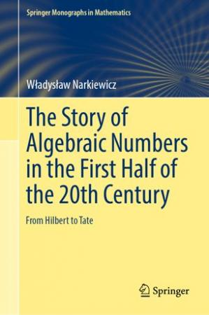 Book cover The Story of Algebraic Numbers in the First Half of the 20th Century: From Hilbert to Tate