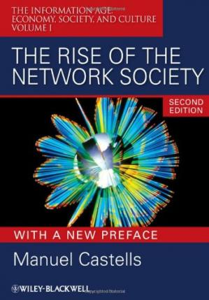 Book cover The Rise of the Network Society, With a New Preface: Volume I: The Information Age: Economy, Society, and Culture (Information Age Series)