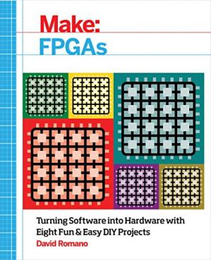 Book cover Make: FPGAs: Turning Software into Hardware with Eight Fun and Easy DIY Projects