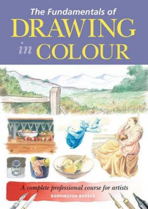 Book cover The Fundamentals of Drawing in Colour: A Complete Professional Course for Artists