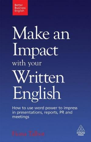Εξώφυλλο βιβλίου Make an Impact with Your Written English. How to use word power to impress in presentations, reports, PR and meetings (Better Business English)