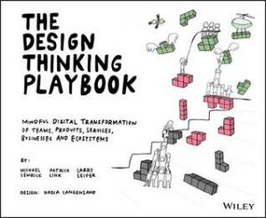 Обложка книги The Design Thinking Playbook: Mindful Digital Transformation of Teams, Products, Services, Businesses and Ecosystems